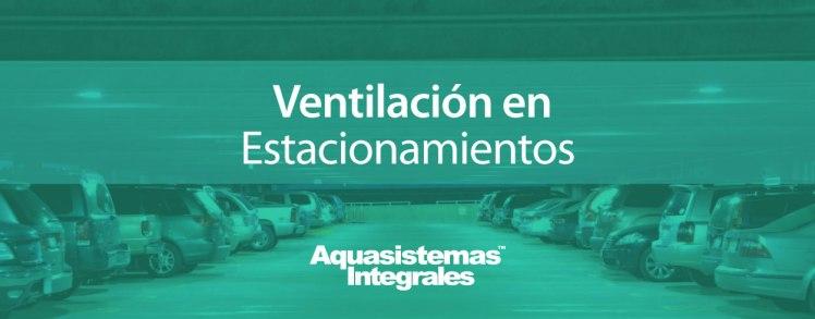 Blog Aquasistemas - Ventilacion estacionamientos